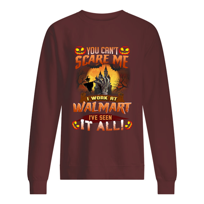 Halloween you can't scare me i work at Walmart we've seen it all sweatshirt