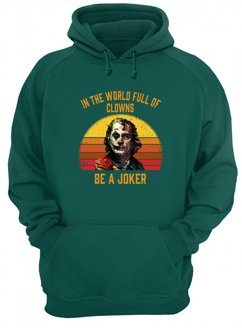 In the world full of clowns be a Joker hoodie