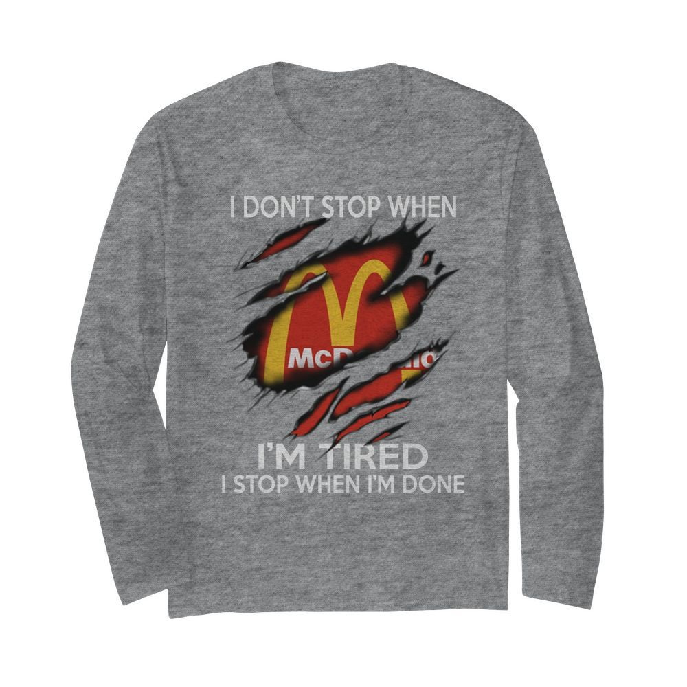 Mc Donald i don't stop when i'm tired i stop when i'm done long sleeved