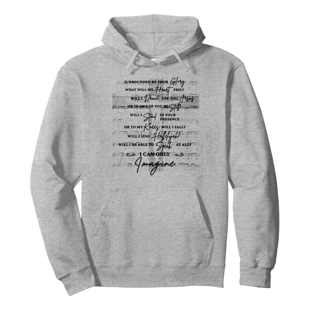 Surrounded by your glory what will my heart feel hoodie