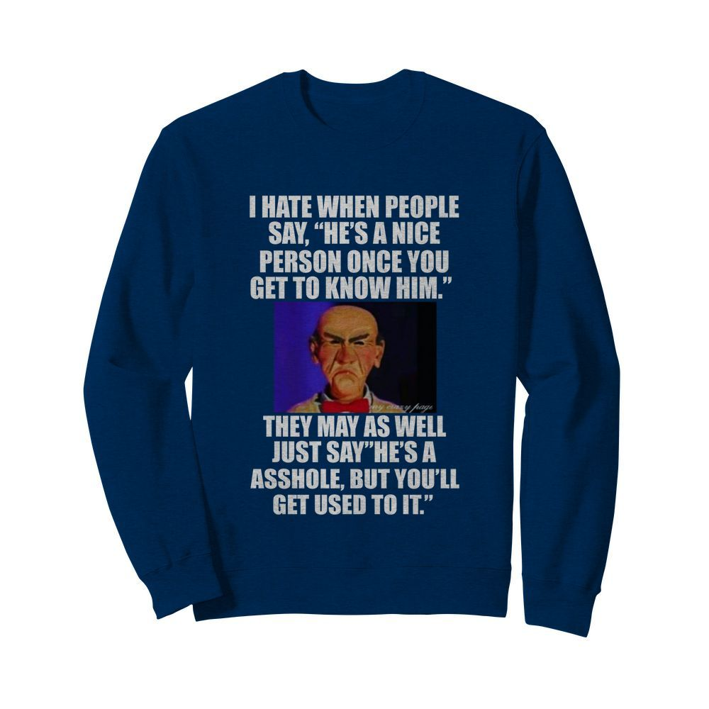 Walter i hate when people say he's a nice person once you get to know him sweatshirt