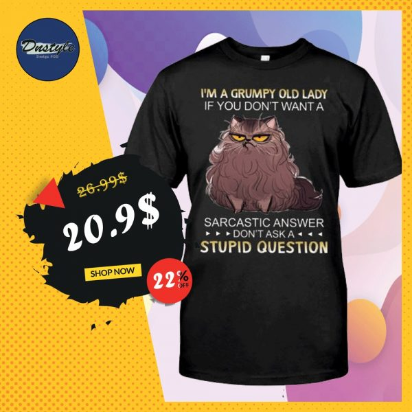 [Cheapest] Cat i'm a grumpy old lady if you don't want a sarcastic answer don't ask a stupid question shirt