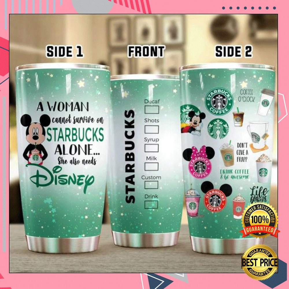 A Woman Cannot Survive On Starbucks Alone She Also Needs Disney Tumbler 4