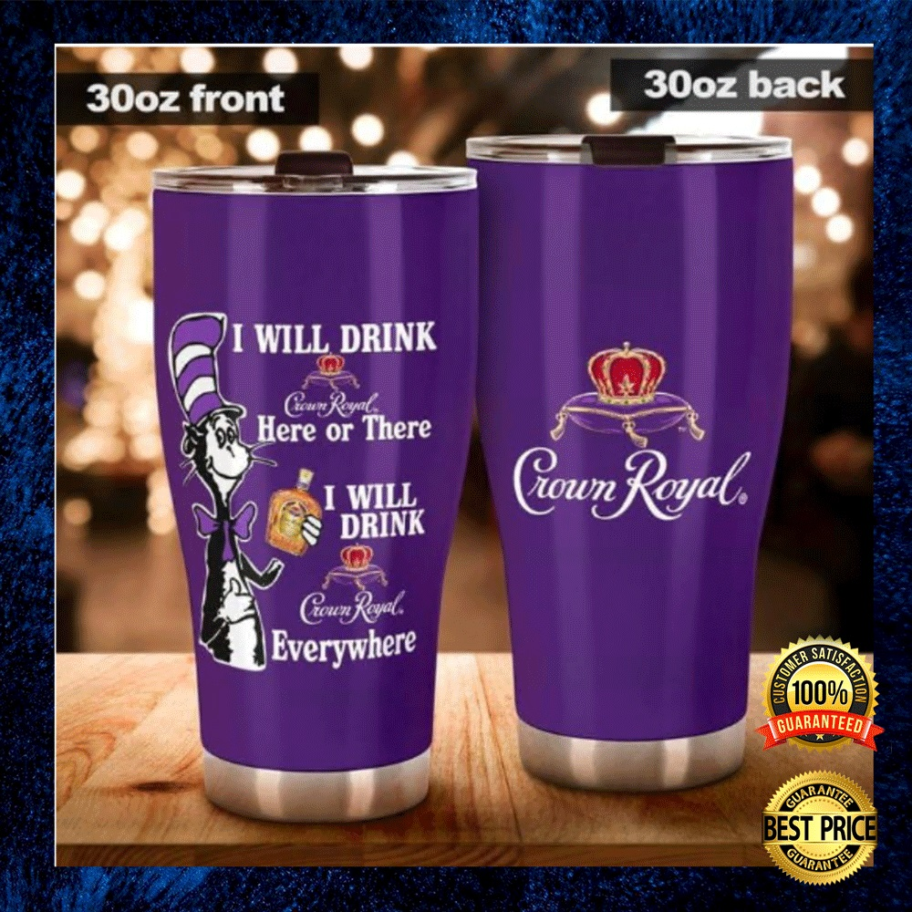 Dr Seuss I Will Drink Crown Royal Here Or There I Wil Drink Crown Royal Everywhere Tumbler 4