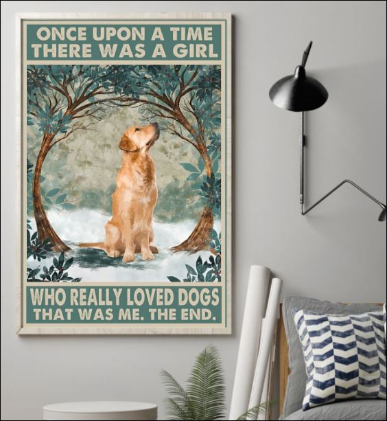 [Discount] Golden Retriever once upon a time there was a girl who really loved dogs that was me the end poster 7