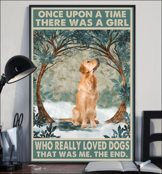 [Discount] Golden Retriever once upon a time there was a girl who really loved dogs that was me the end poster 4