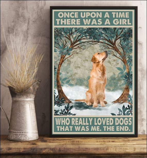 [Discount] Golden Retriever once upon a time there was a girl who really loved dogs that was me the end poster 6