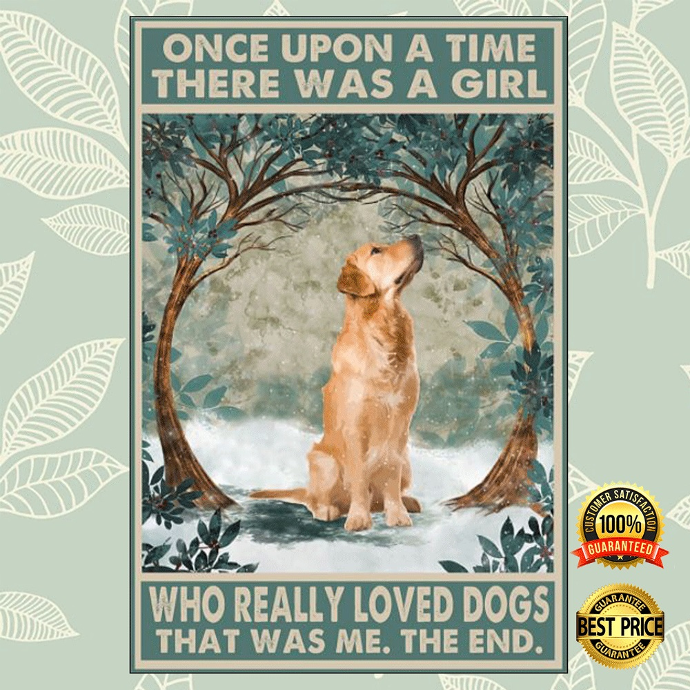 [Discount] Golden Retriever once upon a time there was a girl who really loved dogs that was me the end poster 5