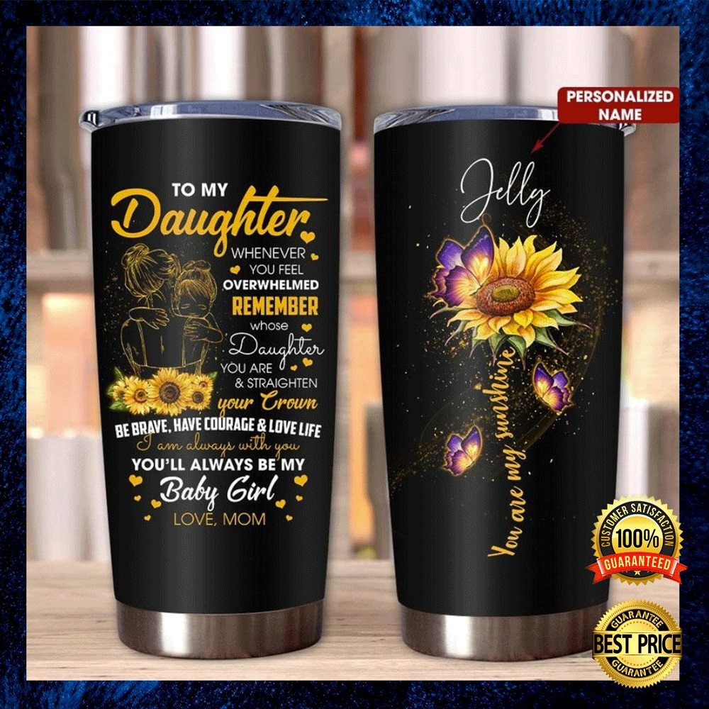 Personalized Sunflower To My Daughter Whenever You Feel Overwhelmed Tumbler 4