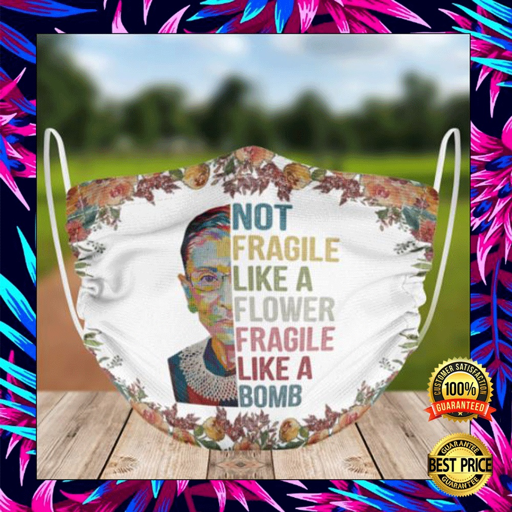 Rbg Not Fragile Like A Flower Fragile Like A Bomb Face Mask 4