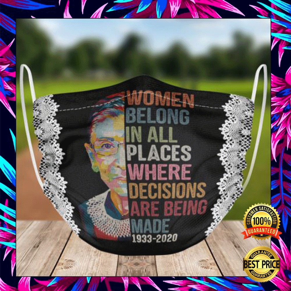Rbg Women Belong In All Places Where Decisions Are Being Made 1933 2020 Face Mask 4