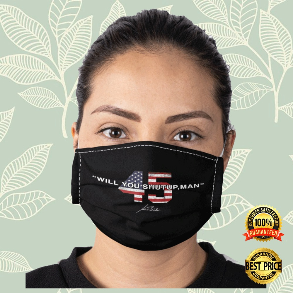 45 Will You Shut Up Man Face Mask 4