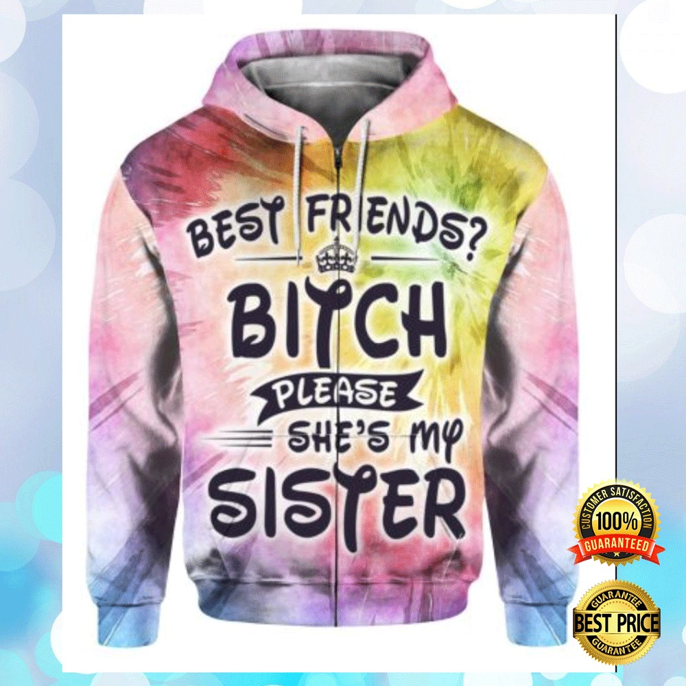 Best Friends Bitch Please She's My Sister All Over Printed 3d Hoodie 4