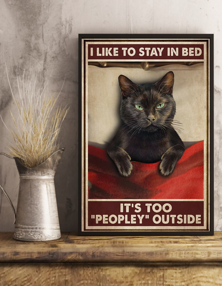 Black Cat I Like To Stay In Bed It's Too People Outside Poster 4