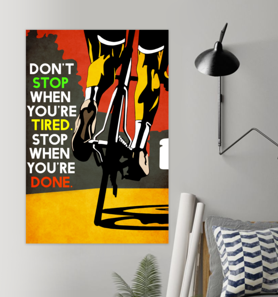 Cycling Don't Stop When You're Tired Stop When You're Done Poster 5