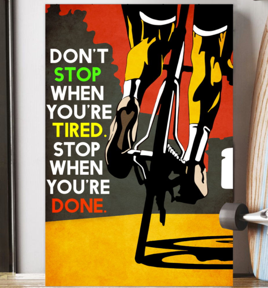 Cycling Don't Stop When You're Tired Stop When You're Done Poster 6