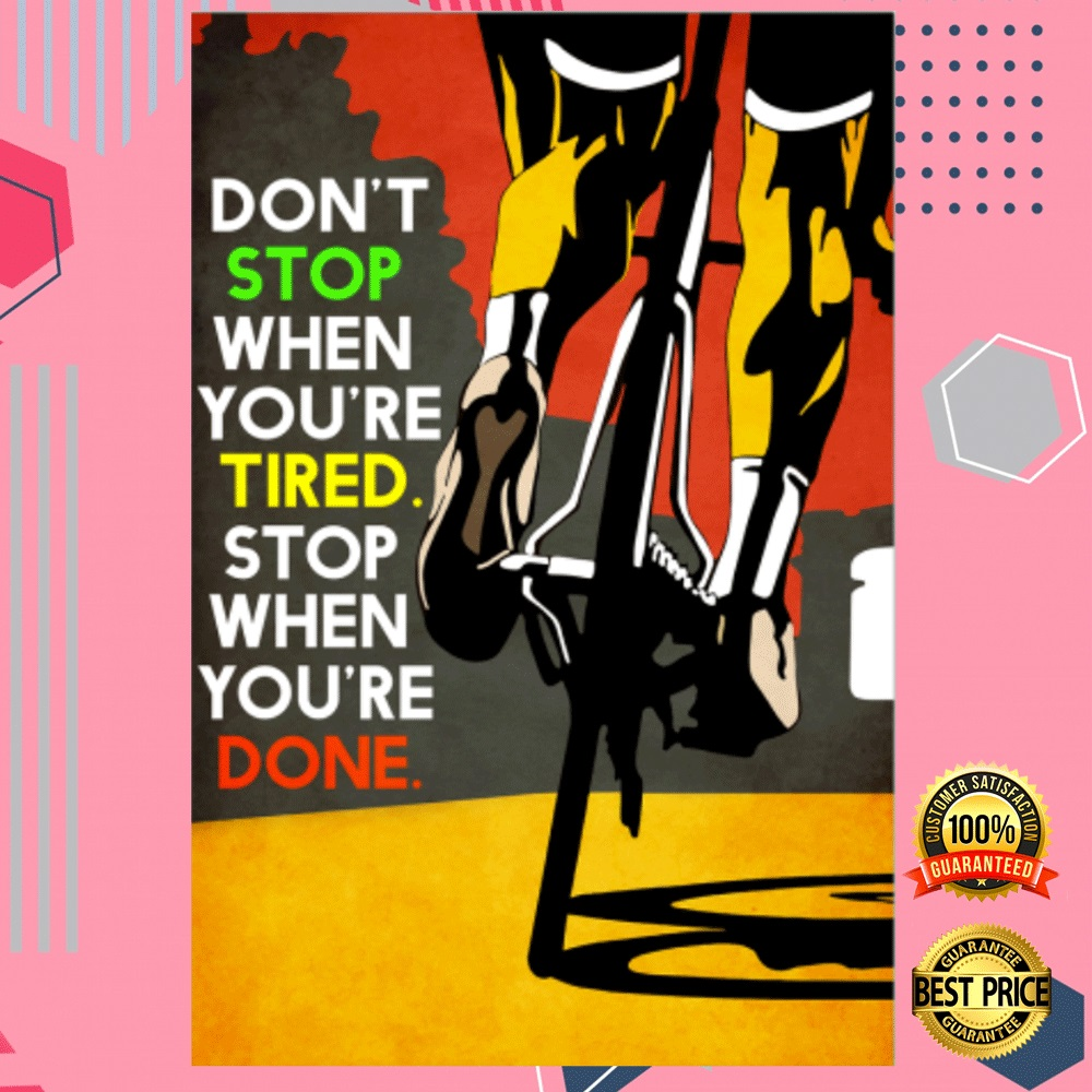 Cycling Don't Stop When You're Tired Stop When You're Done Poster 4