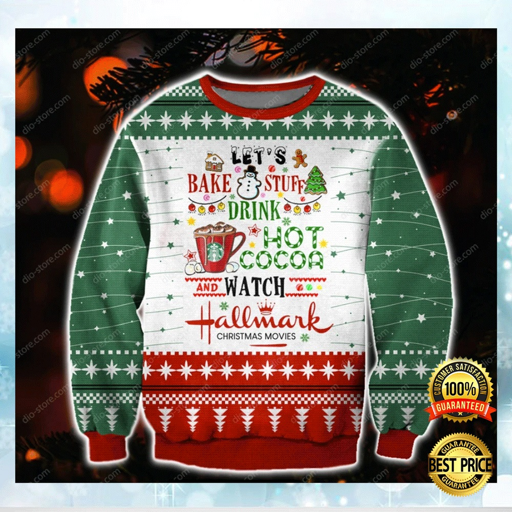 Let's Bake Stuff Drink Hot Cocoa And Watch Hallmark Christmas Movies Ugly Sweater 4