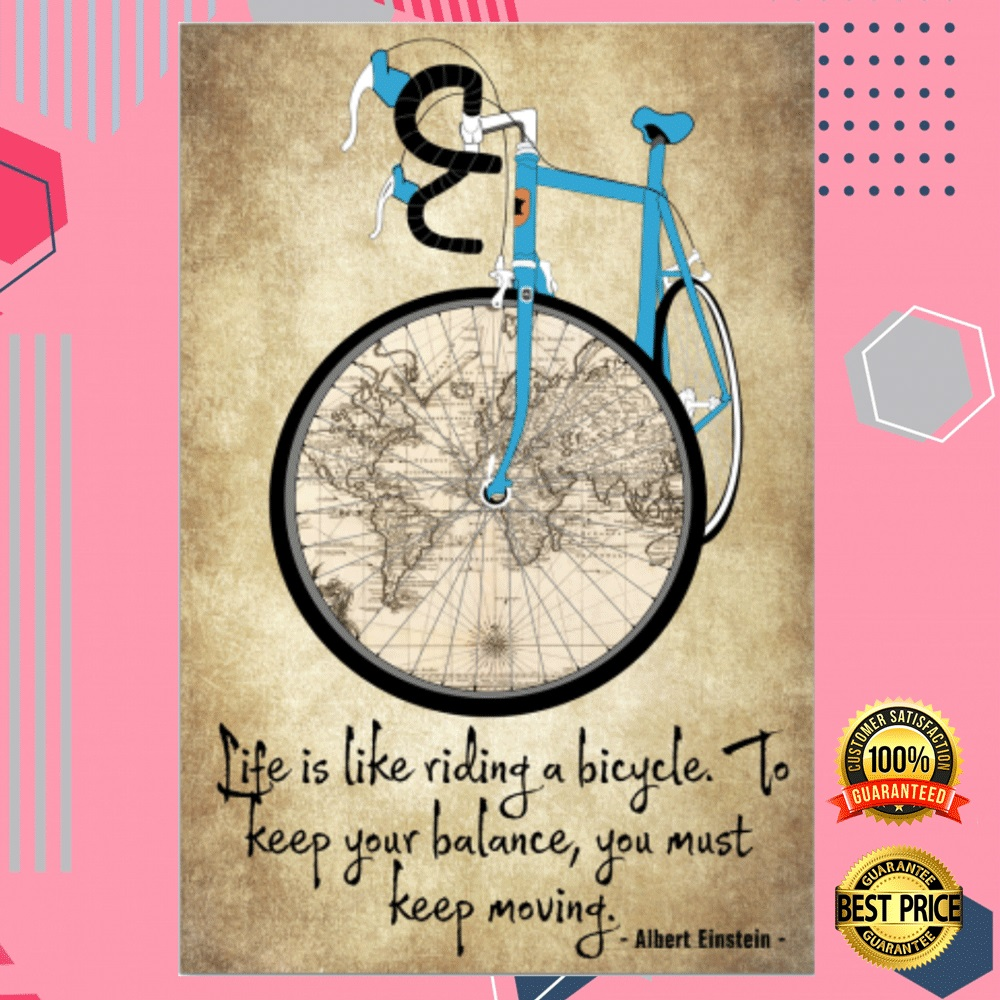 Life Is Like Riding A Bicycle To Keep Your Balance You Must Keep Moving Poster 4