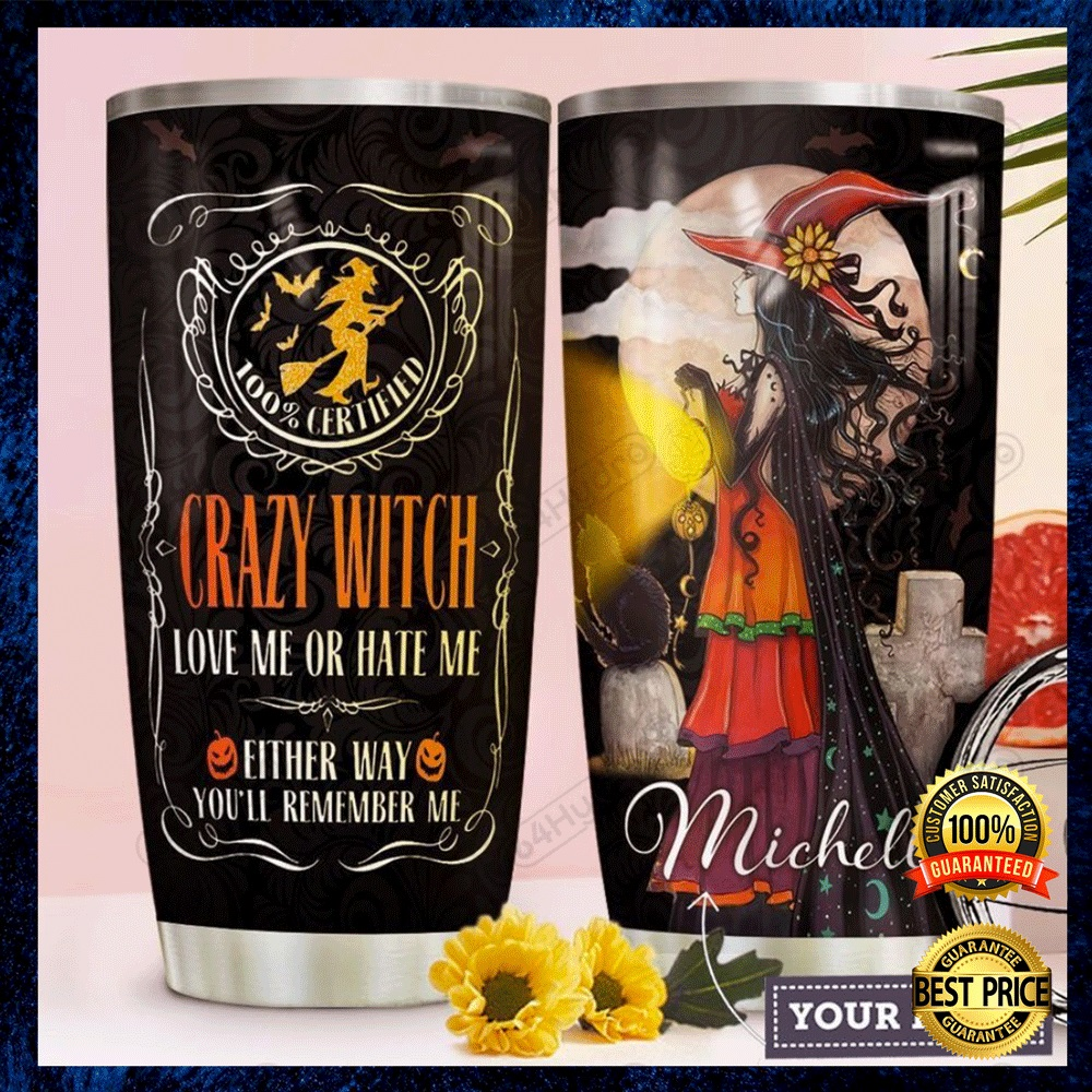 Personalized Crazy Witch Love Me Or Hate Me Either Way You'll Remember Me Tumbler 4