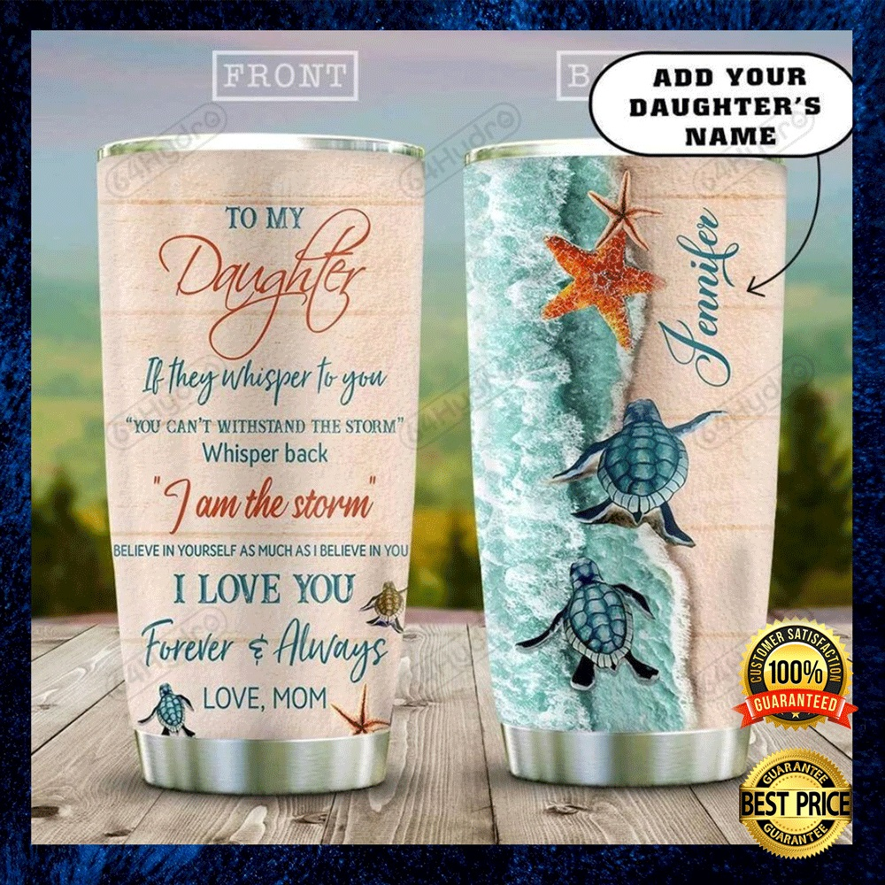 Personalized Sea Turtle Mom To My Daughter If They Whisper To You You Can't Withstand The Storm Tumbler 4