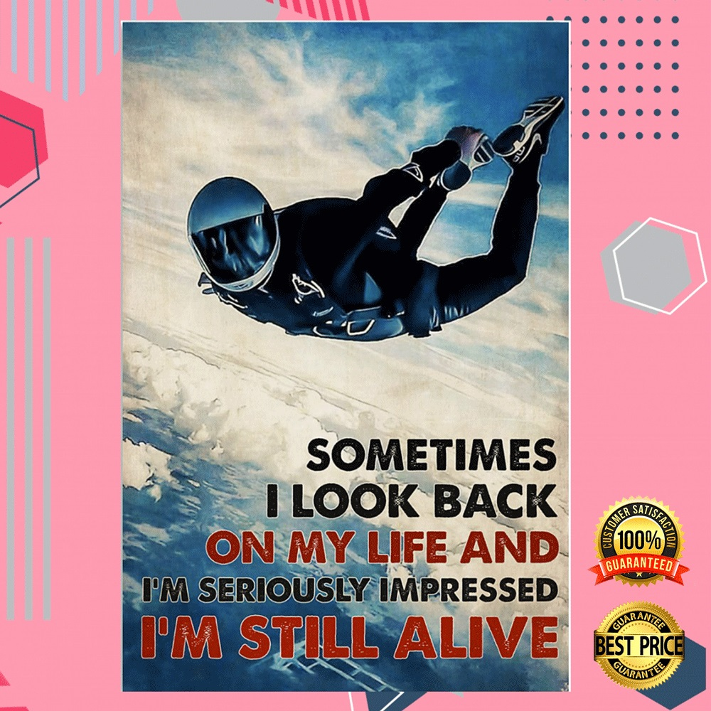 Sky Diving Sometimes I Look Back On My Life And I'm Seriously Impressed I'm Still Alive Poster 7