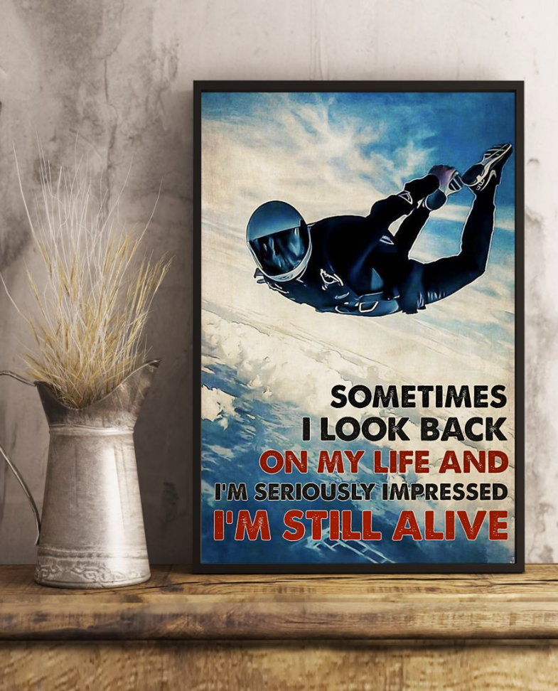 Sky Diving Sometimes I Look Back On My Life And I'm Seriously Impressed I'm Still Alive Poster 6