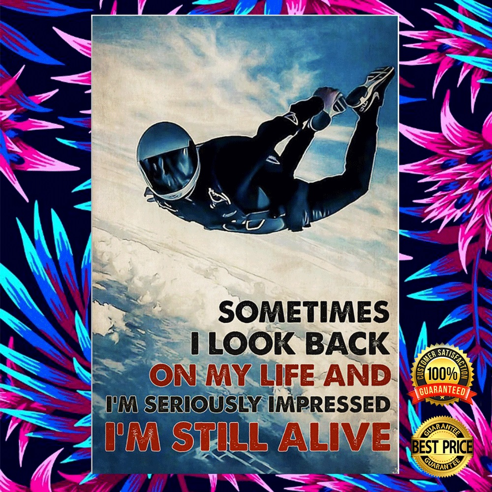 Sky Diving Sometimes I Look Back On My Life And I'm Seriously Impressed I'm Still Alive Poster 5