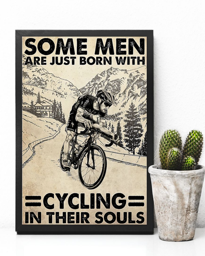 Some Men Are Just Born With Cycling In Their Souls Poster 5