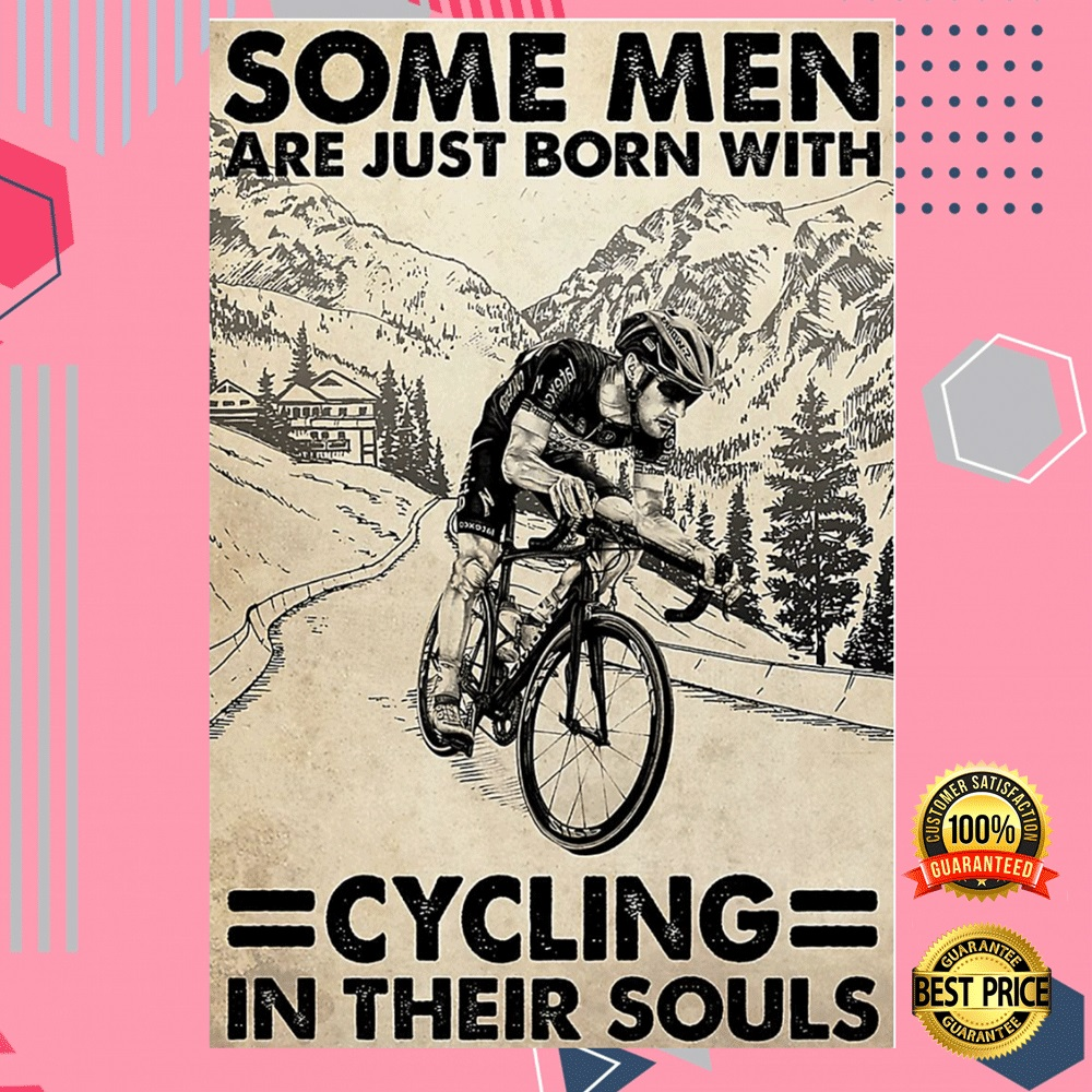 Some Men Are Just Born With Cycling In Their Souls Poster 4
