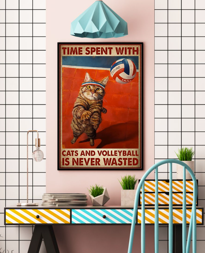 Time Spent With Cats And Volleyball Is Never Wasted Poster 7