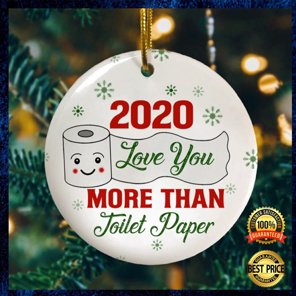 2020 Love You More Than Toilet Paper Christmas Ornament 4