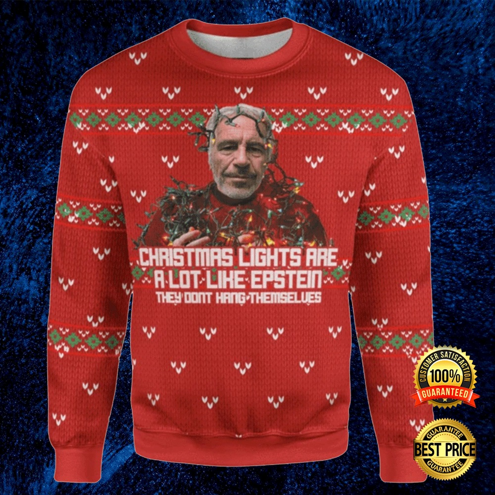Christmas Lights Are A Lot Like Epstein They Don't Hang Themselves Ugly Sweater 4
