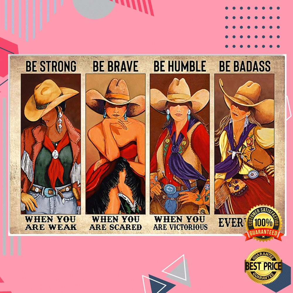 Cowgirls Be Strong When You Are Weak Be Brave When You Are Scared Poster 4