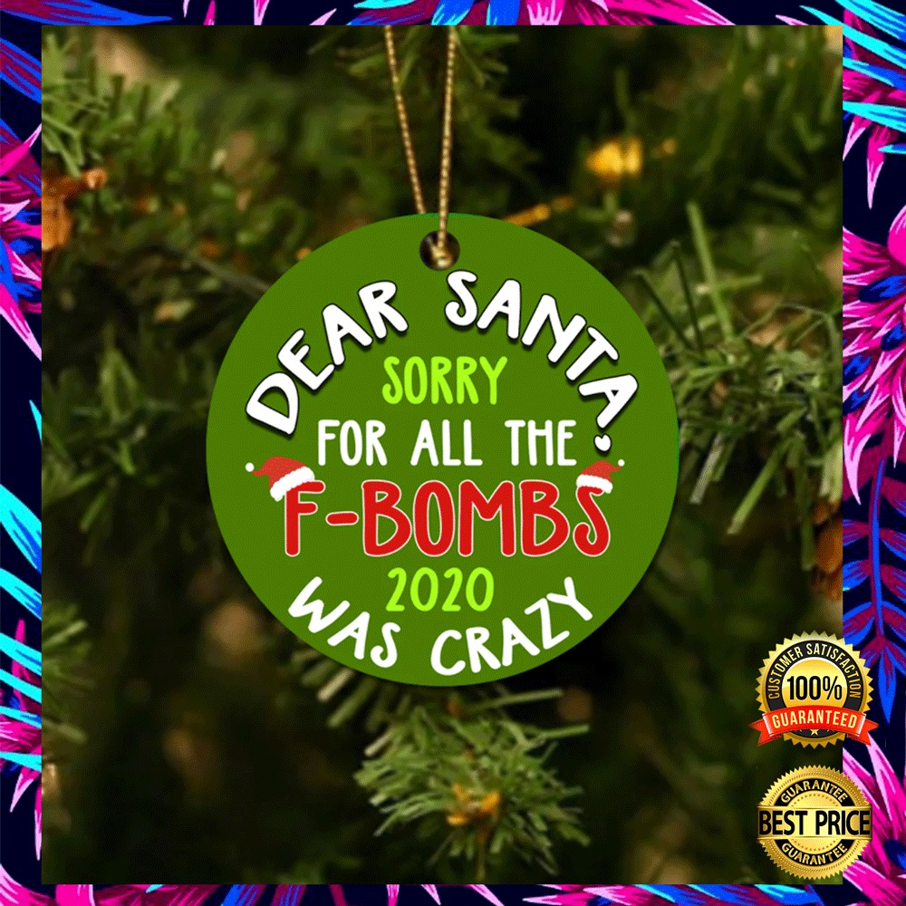 Dear Santa Sorry For All The F-Bombs 2020 Was Crazy Christmas Ornament 4