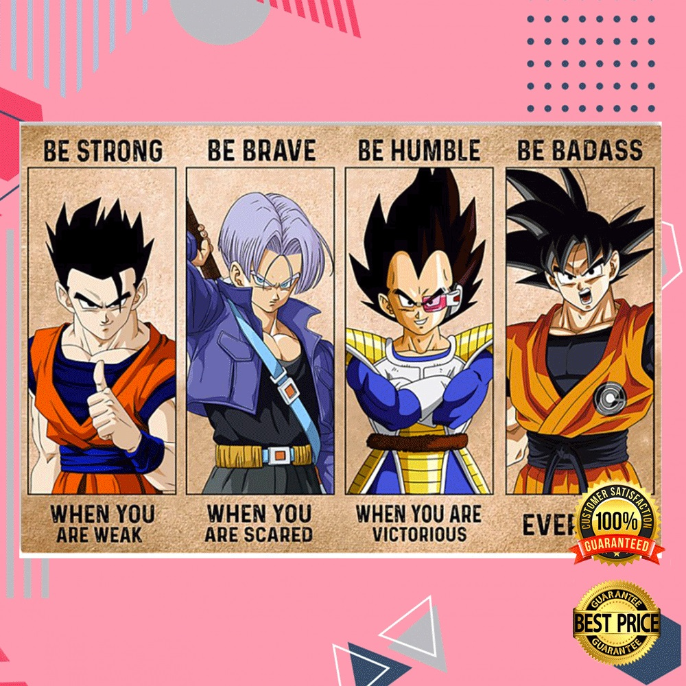 Dragon Ball Be Strong When You Are Weak Be Brave When You Are Scared Poster 4