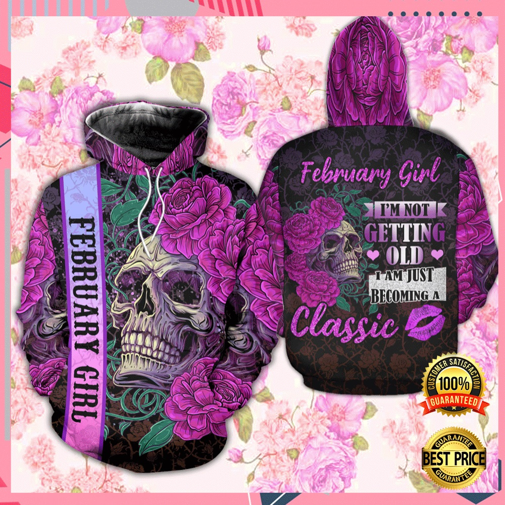 Floral Skull February Girl I'm Not Getting Old I Am Just Becoming A Classic All Over Printed 3d Hoodie 4