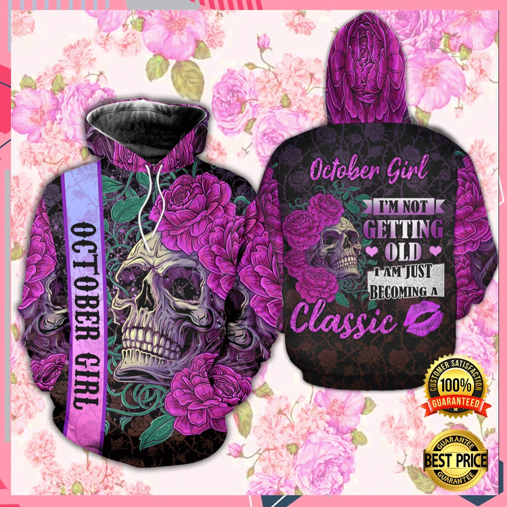Floral Skull October Girl I'm Not Getting Old I Am Just Becoming A Classic All Over Printed 3d Hoodie 4