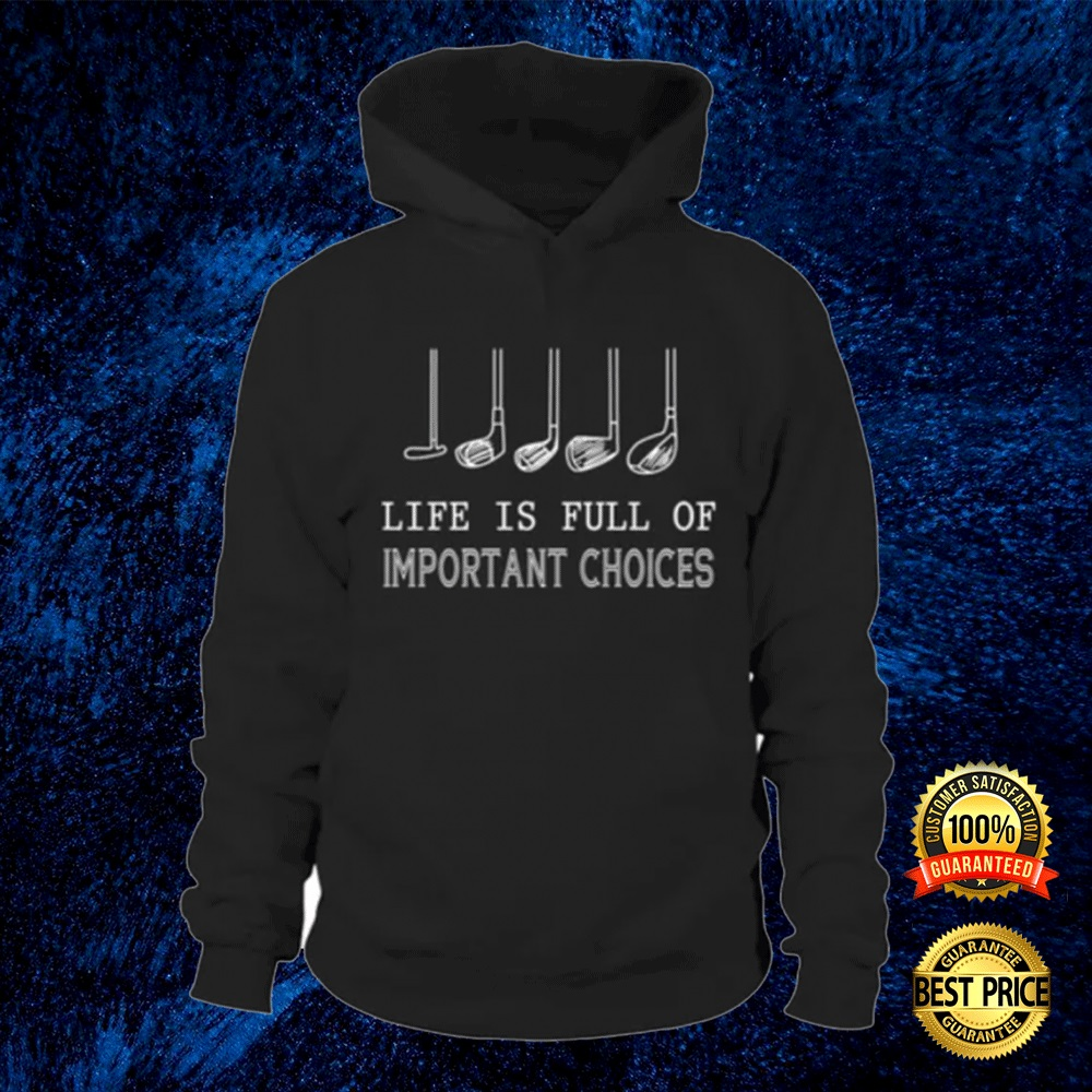 Golf Life Is Full Of Important Choices Hoodie 4
