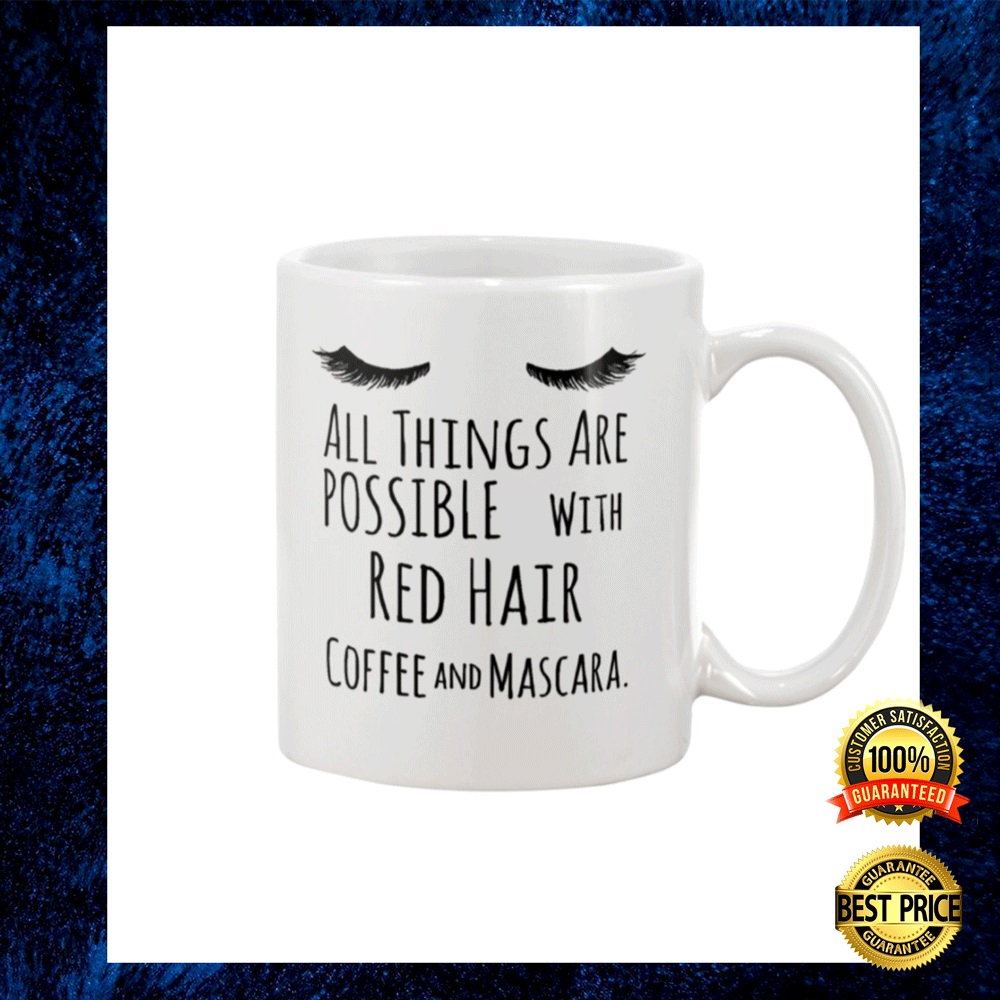 All Things Are Possible With Red Hair Coffee And Mascara Mug 4