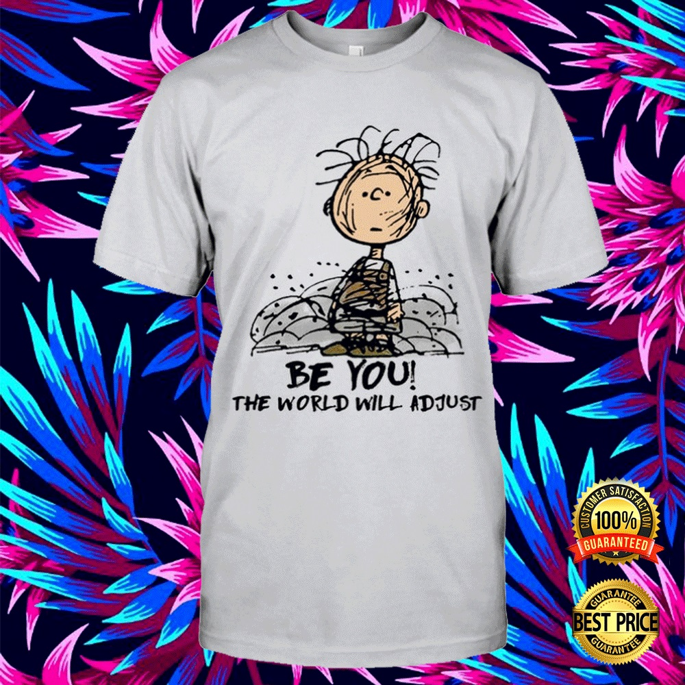 Charlie Brown Be You The World Will Adjust Shirt 4