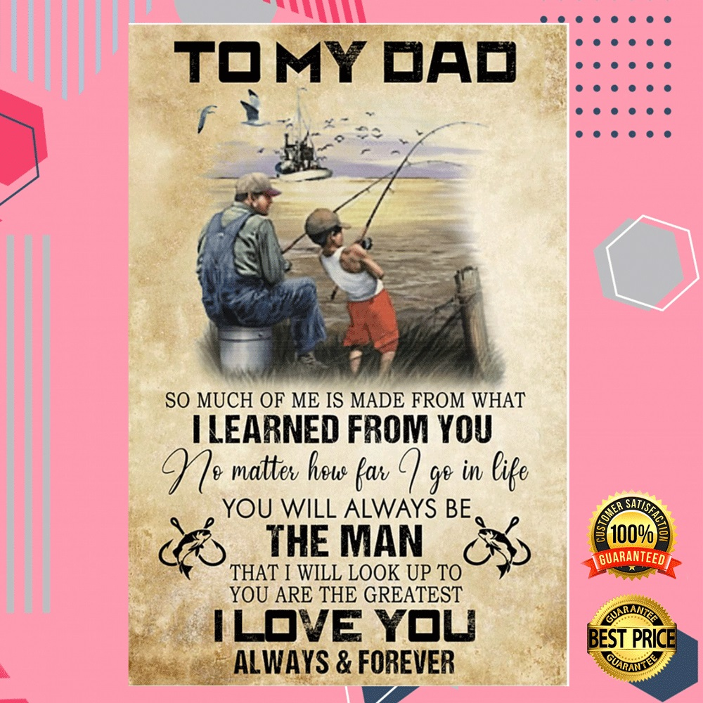 Fishing To My Dad So Much Of Me Is Made From What I Learned From You Poster 4