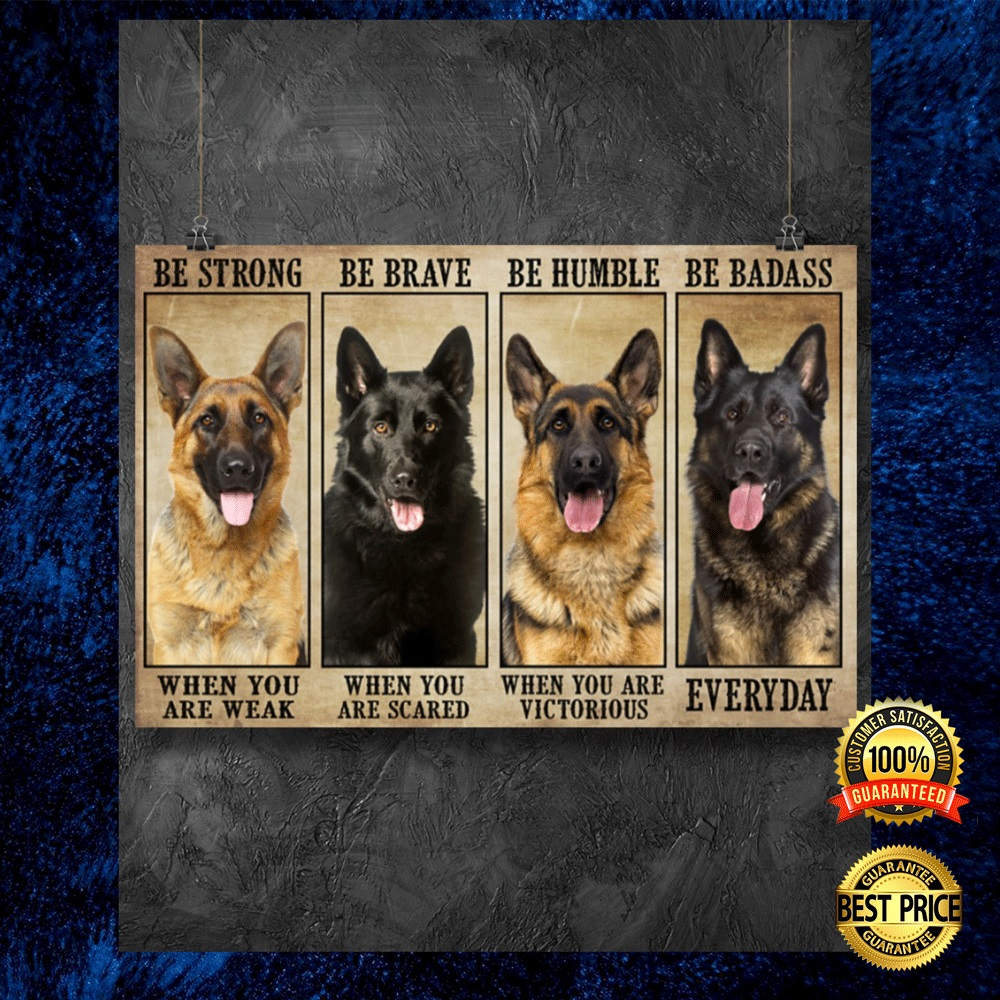 German Shepherd Be Strong When You Are Weak Be Brave When You Are Scared Poster 4