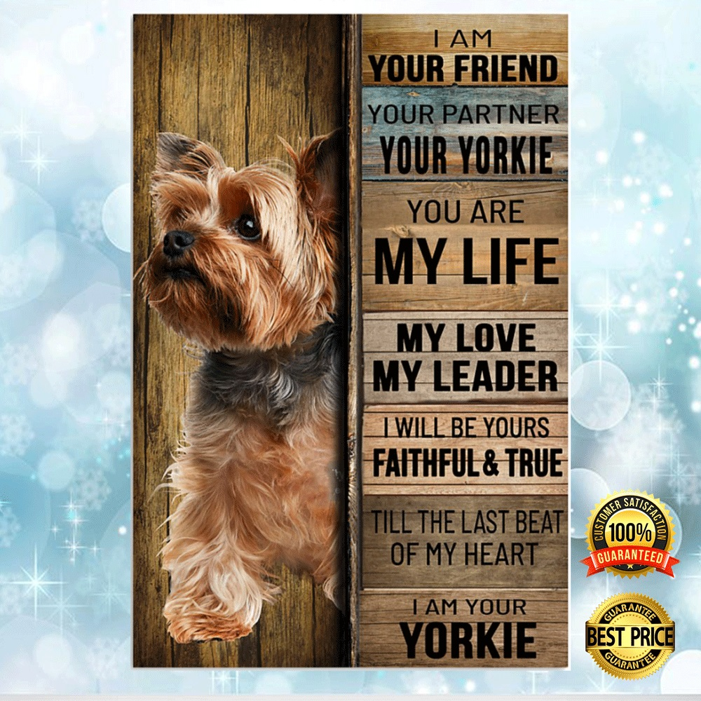 I Am Your Friend Your Partner Your Yorkie Poster 4