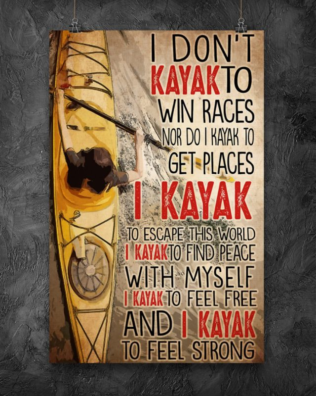 [LIMITED] Poster I dont kayak to win races nor do I kayak to get places