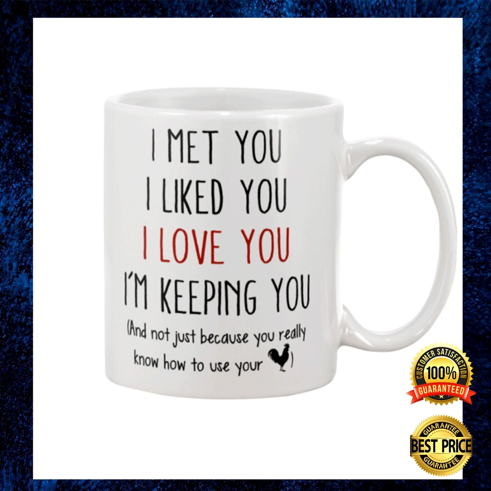 I Met You Like You I Love You I'm Keeping You Mug 4