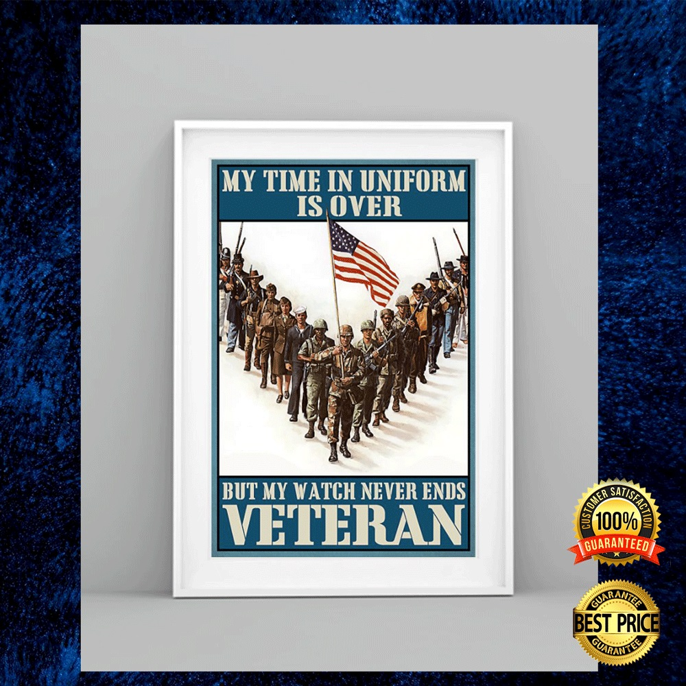 My Time In Uniform Is Over But My Watch Never Ends Veteran Poster 4