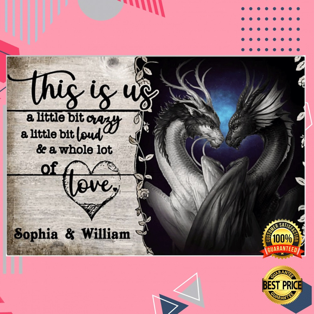 Personalized Dragon This Is Us A Little Bit Crazy A Little Bit Loud And A Whole Lot Of Love Poster 4