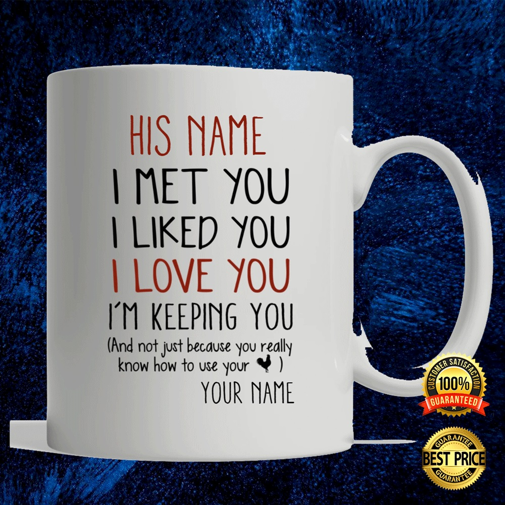 Personalized I Met You I Liked You I Loved You I'm Keeping You Mug 4