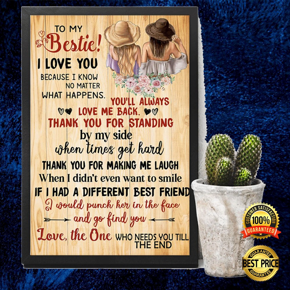 To My Bestie I Love You Because I Know No Matter What Happens You'll Always Love Me Back Poster 4